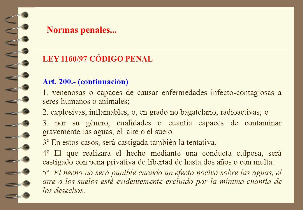 LEY 1160/97 CÓDIGO PENAL Art. 200.- (continuación) 1. venenosas o capaces de causar enfermedades infecto-contagiosas a seres humanos o animales; 2. ex