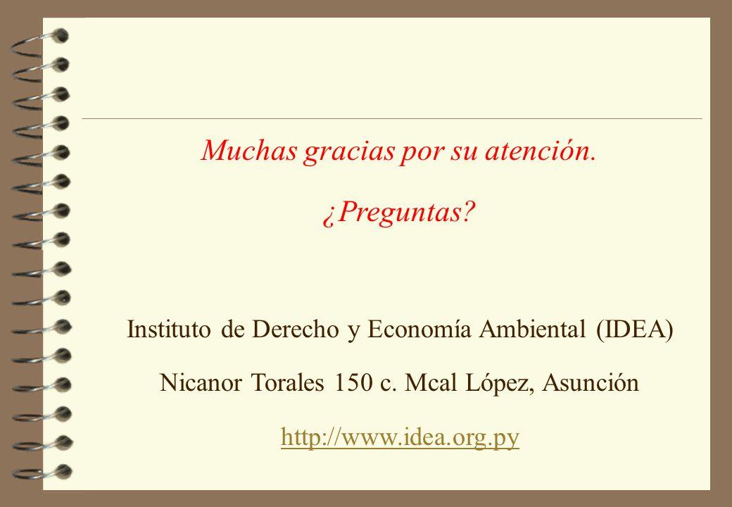 Muchas gracias por su atención. ¿Preguntas? Instituto de Derecho y Economía Ambiental (IDEA) Nicanor Torales 150 c. Mcal López, Asunción http://www.id