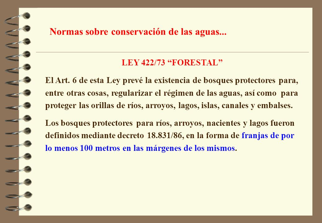 LEY 422/73 FORESTAL El Art. 6 de esta Ley prevé la existencia de bosques protectores para, entre otras cosas, regularizar el régimen de las aguas, así