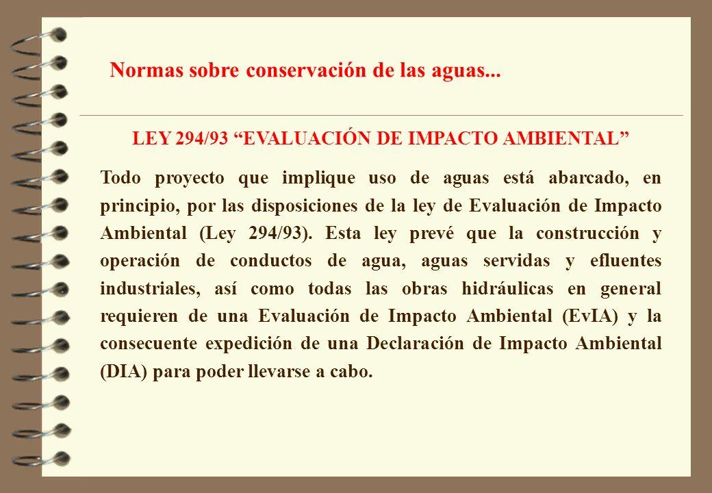 LEY 294/93 EVALUACIÓN DE IMPACTO AMBIENTAL Todo proyecto que implique uso de aguas está abarcado, en principio, por las disposiciones de la ley de Eva