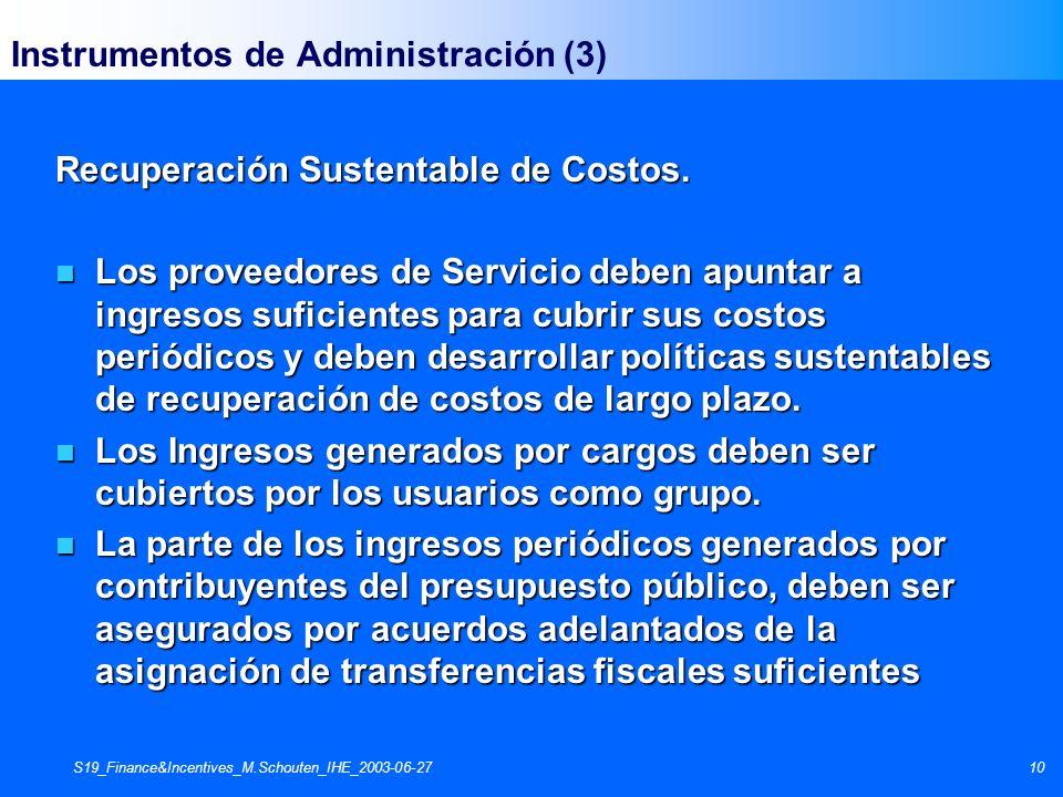 S19_Finance&Incentives_M.Schouten_IHE_2003-06-2710 Instrumentos de Administración (3) Recuperación Sustentable de Costos. n Los proveedores de Servici