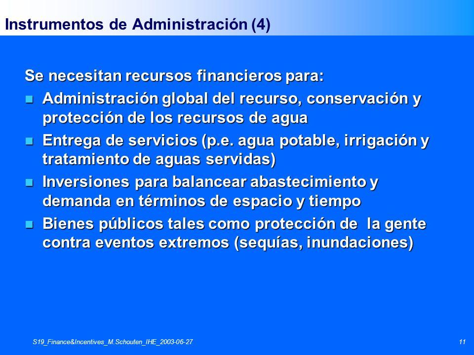 S19_Finance&Incentives_M.Schouten_IHE_2003-06-2711 Instrumentos de Administración (4) Se necesitan recursos financieros para: n Administración global