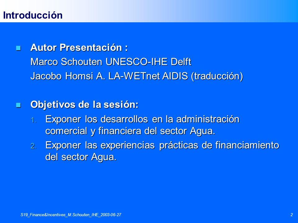 S19_Finance&Incentives_M.Schouten_IHE_2003-06-272 Introducción n Autor Presentación : Marco Schouten UNESCO-IHE Delft Jacobo Homsi A. LA-WETnet AIDIS
