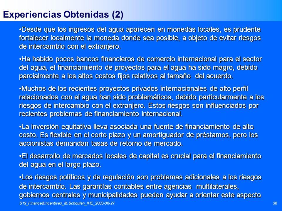 S19_Finance&Incentives_M.Schouten_IHE_2003-06-2736 Experiencias Obtenidas (2) Desde que los ingresos del agua aparecen en monedas locales, es prudente