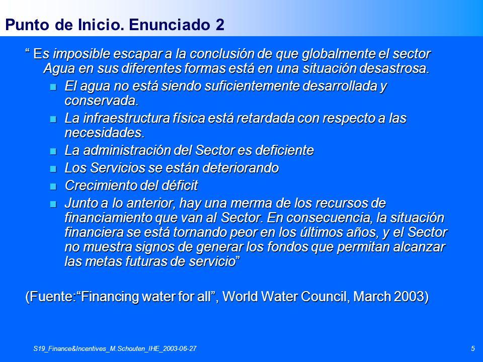 S19_Finance&Incentives_M.Schouten_IHE_2003-06-275 Punto de Inicio. Enunciado 2 Es imposible escapar a la conclusión de que globalmente el sector Agua
