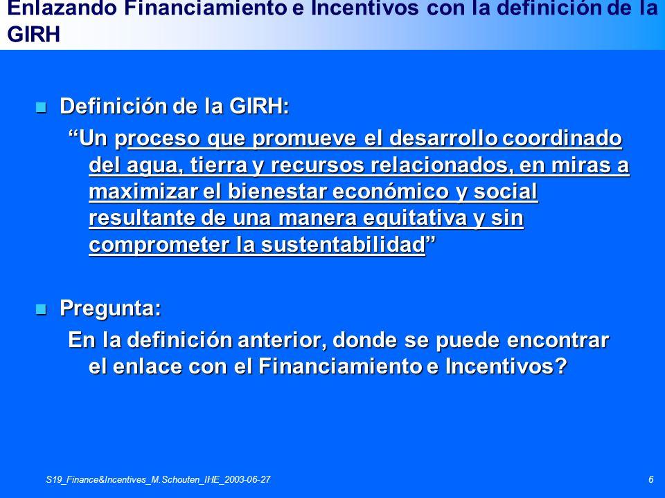 S19_Finance&Incentives_M.Schouten_IHE_2003-06-276 Enlazando Financiamiento e Incentivos con la definición de la GIRH n Definición de la GIRH: Un proce