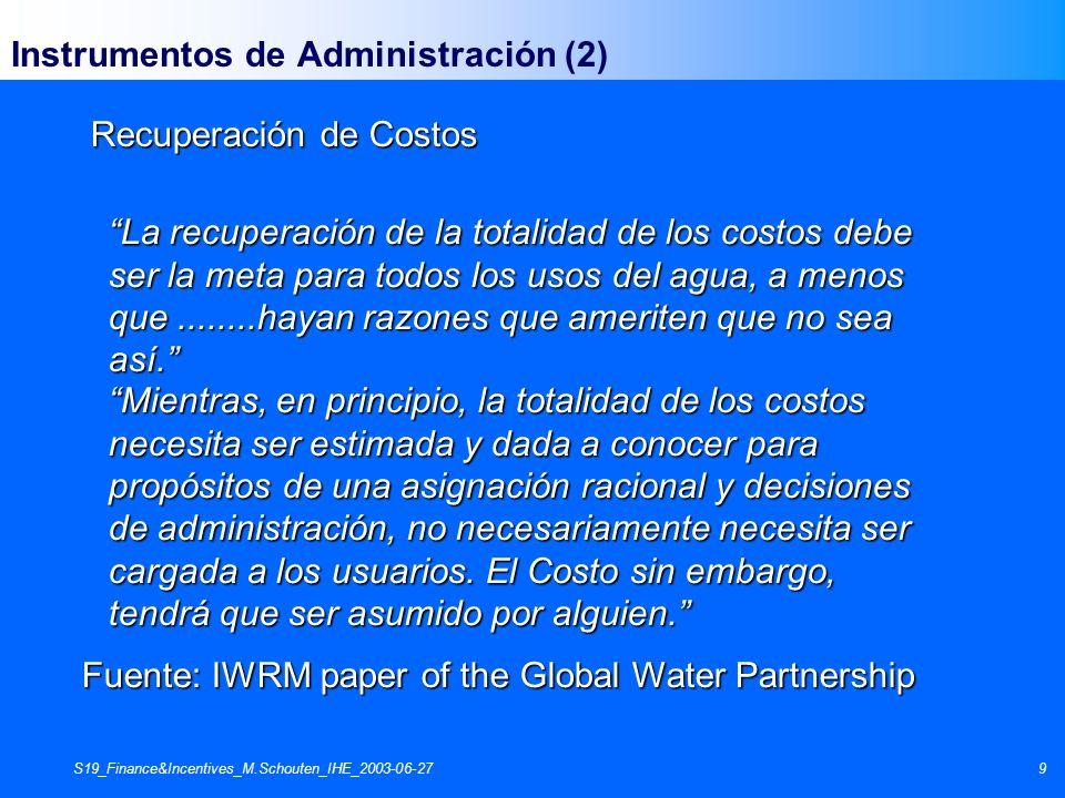 S19_Finance&Incentives_M.Schouten_IHE_2003-06-279 Instrumentos de Administración (2) La recuperación de la totalidad de los costos debe ser la meta pa