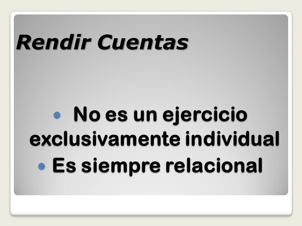 No es un ejercicio exclusivamente individual No es un ejercicio exclusivamente individual Es siempre relacional Es siempre relacional Rendir Cuentas