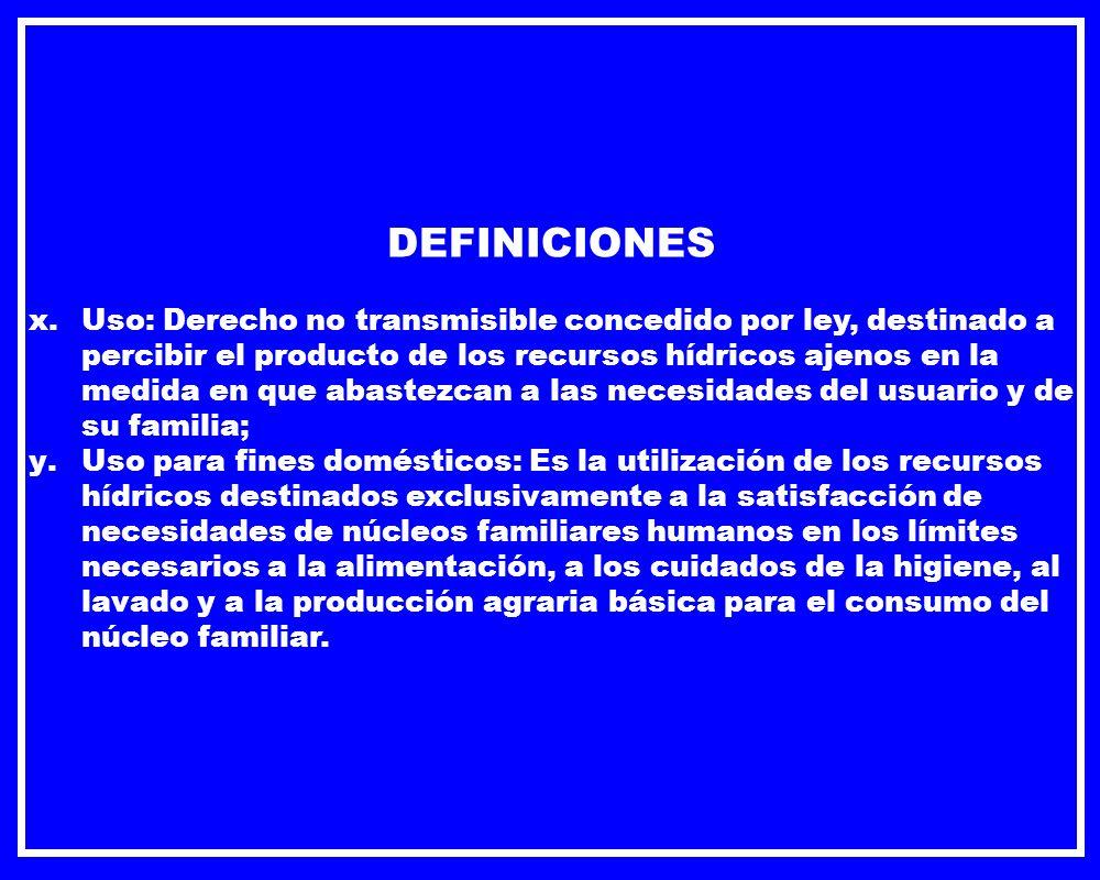 DEFINICIONES x.Uso: Derecho no transmisible concedido por ley, destinado a percibir el producto de los recursos hídricos ajenos en la medida en que ab