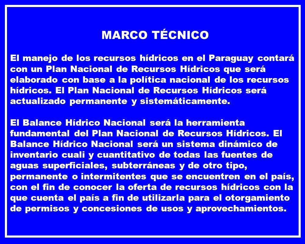 MARCO TÉCNICO El manejo de los recursos hídricos en el Paraguay contará con un Plan Nacional de Recursos Hídricos que será elaborado con base a la pol