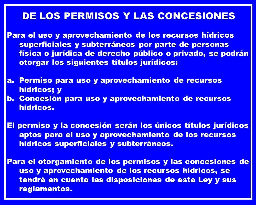 DE LOS PERMISOS Y LAS CONCESIONES Para el uso y aprovechamiento de los recursos hídricos superficiales y subterráneos por parte de personas física o j