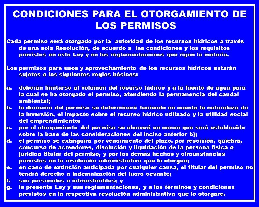 CONDICIONES PARA EL OTORGAMIENTO DE LOS PERMISOS Cada permiso será otorgado por la autoridad de los recursos hídricos a través de una sola Resolución,