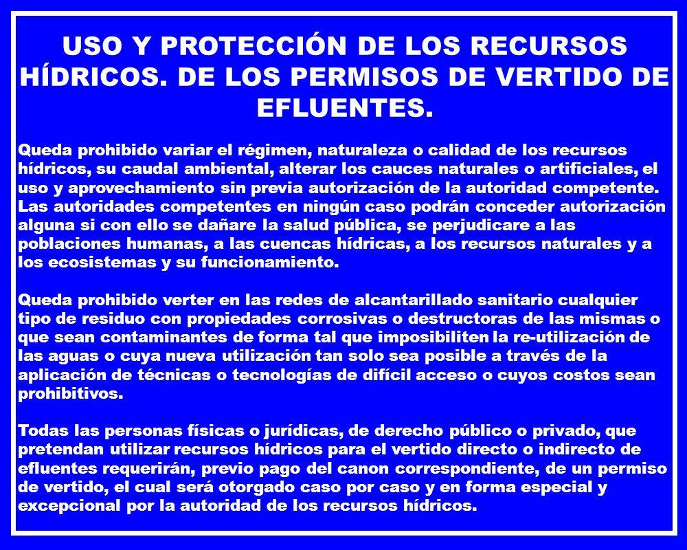 USO Y PROTECCIÓN DE LOS RECURSOS HÍDRICOS. DE LOS PERMISOS DE VERTIDO DE EFLUENTES. Queda prohibido variar el régimen, naturaleza o calidad de los rec