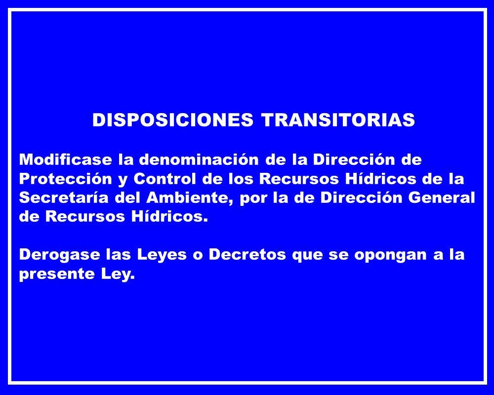 DISPOSICIONES TRANSITORIAS Modificase la denominación de la Dirección de Protección y Control de los Recursos Hídricos de la Secretaría del Ambiente,