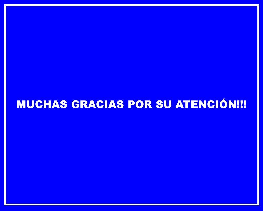 MUCHAS GRACIAS POR SU ATENCIÓN!!!