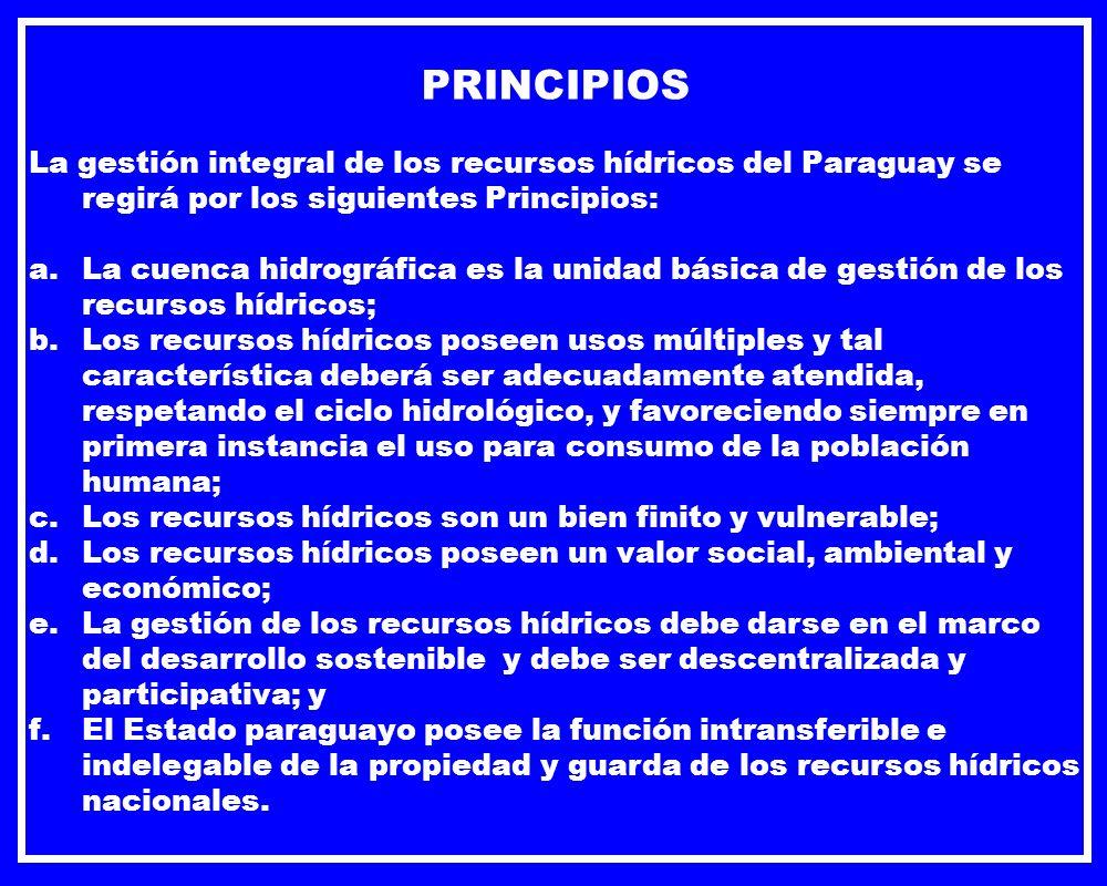 PRINCIPIOS La gestión integral de los recursos hídricos del Paraguay se regirá por los siguientes Principios: a.La cuenca hidrográfica es la unidad bá