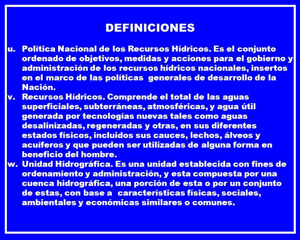 DEFINICIONES u.Política Nacional de los Recursos Hídricos. Es el conjunto ordenado de objetivos, medidas y acciones para el gobierno y administración