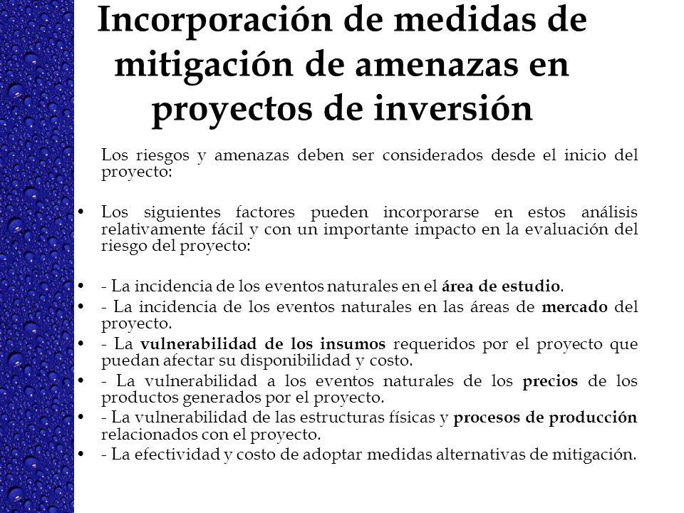 Incorporación de medidas de mitigación de amenazas en proyectos de inversión Los riesgos y amenazas deben ser considerados desde el inicio del proyect