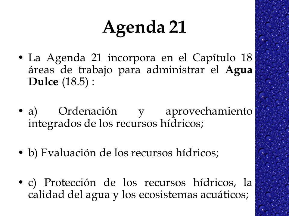 Agenda 21 La Agenda 21 incorpora en el Capítulo 18 áreas de trabajo para administrar el Agua Dulce (18.5) : a) Ordenación y aprovechamiento integrados