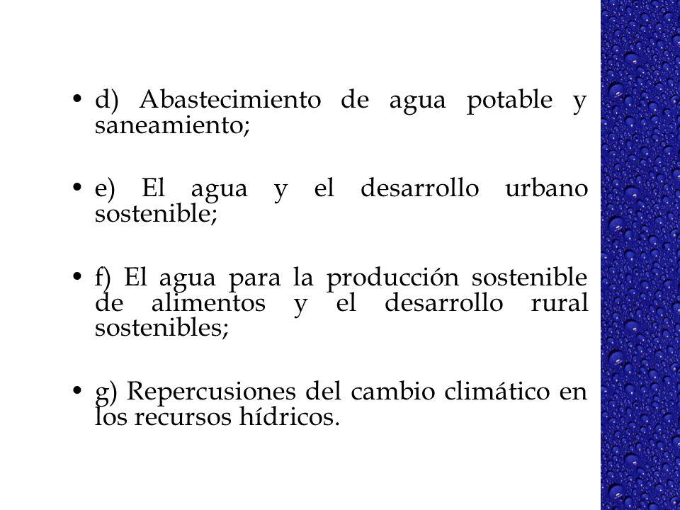 d) Abastecimiento de agua potable y saneamiento; e) El agua y el desarrollo urbano sostenible; f) El agua para la producción sostenible de alimentos y