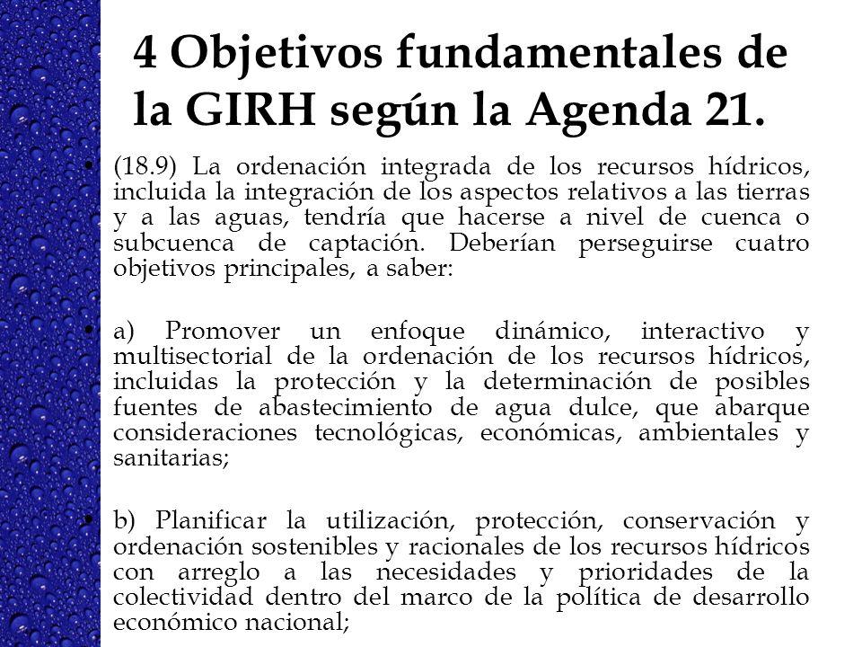 4 Objetivos fundamentales de la GIRH según la Agenda 21. (18.9) La ordenación integrada de los recursos hídricos, incluida la integración de los aspec