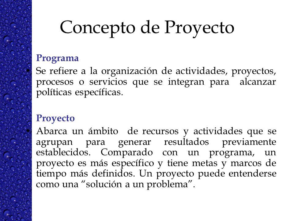 Concepto de Proyecto Programa Se refiere a la organización de actividades, proyectos, procesos o servicios que se integran para alcanzar políticas esp