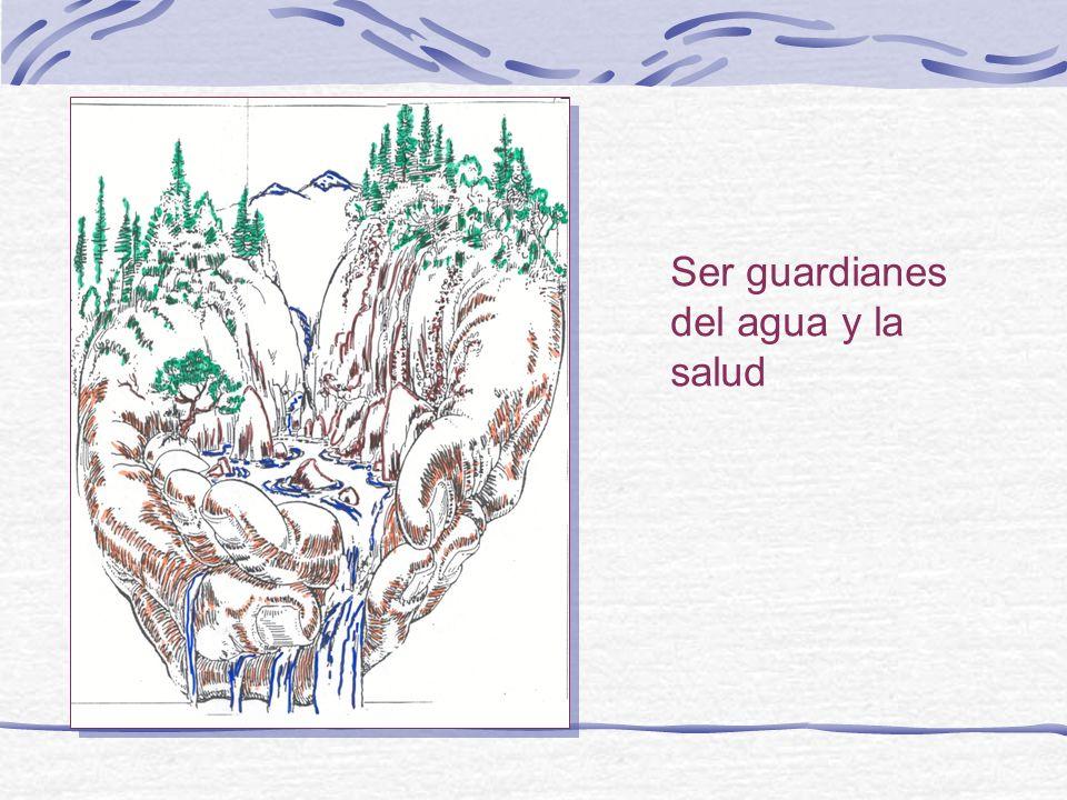 Ser guardianes del agua y la salud