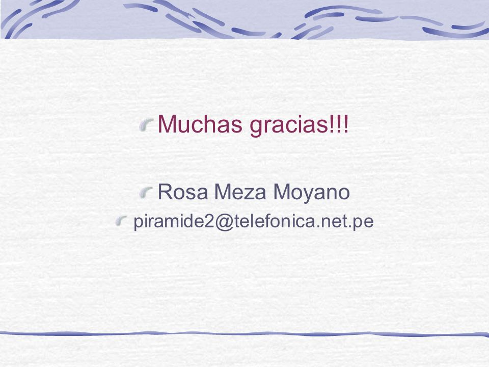 Muchas gracias!!! Rosa Meza Moyano piramide2@telefonica.net.pe