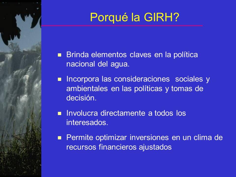 Porqué la GIRH? n Brinda elementos claves en la política nacional del agua. n Incorpora las consideraciones sociales y ambientales en las políticas y