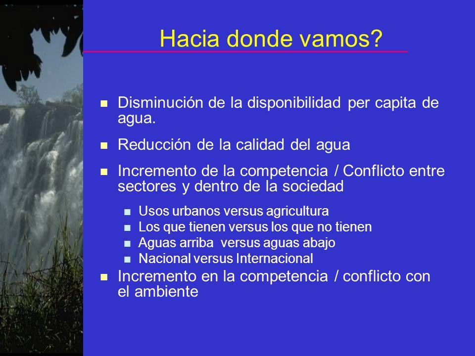 Hacia donde vamos? n Disminución de la disponibilidad per capita de agua. n Reducción de la calidad del agua n Incremento de la competencia / Conflict