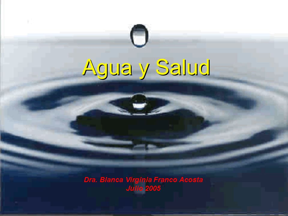 Agua y Salud Dra. Blanca Virginia Franco Acosta Julio 2005