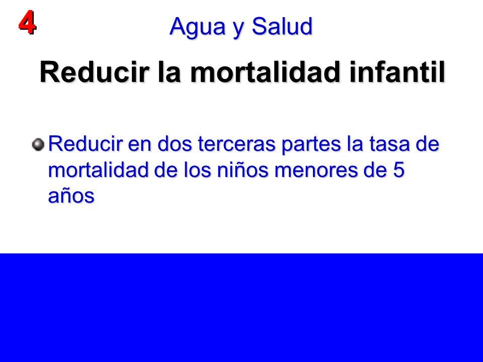 Reducir la mortalidad infantil Reducir en dos terceras partes la tasa de mortalidad de los niños menores de 5 años 4 4 Agua y Salud