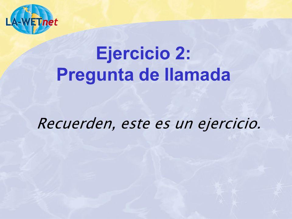 Ejercicio 2: Pregunta de llamada Recuerden, este es un ejercicio.