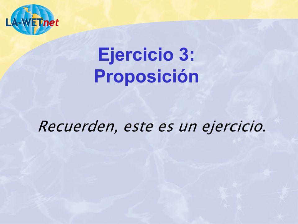 Ejercicio 3: Proposición Recuerden, este es un ejercicio.