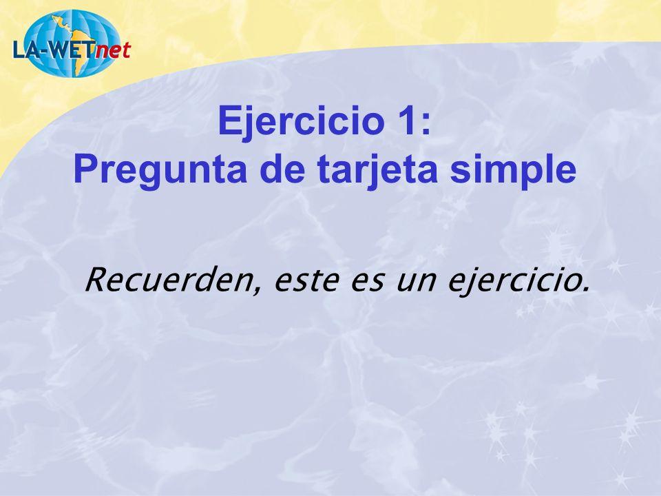 Ejercicio 1: Pregunta de tarjeta simple Recuerden, este es un ejercicio.