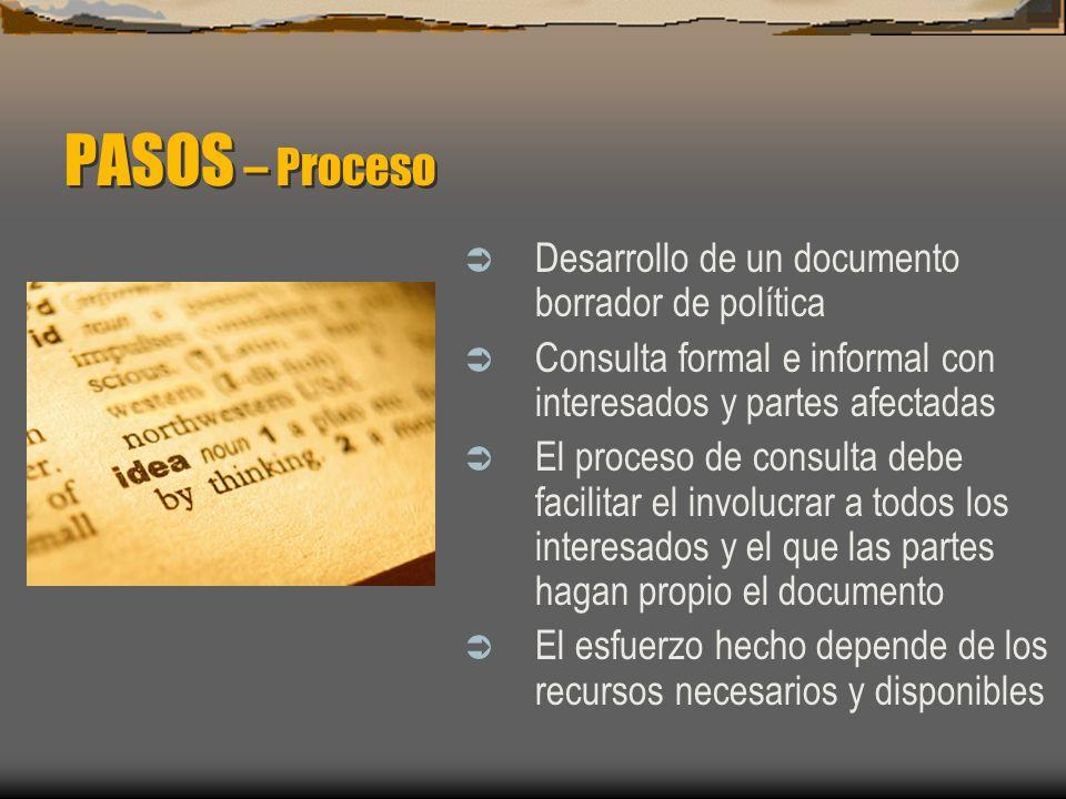 PASOS – Proceso Desarrollo de un documento borrador de política Consulta formal e informal con interesados y partes afectadas El proceso de consulta d