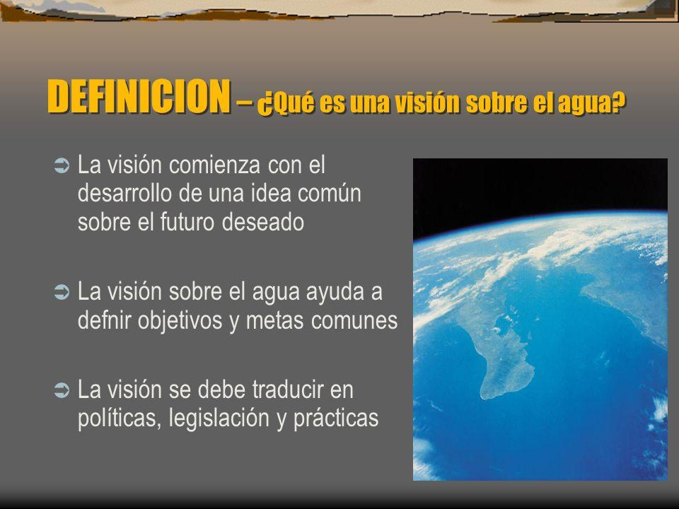 La visión comienza con el desarrollo de una idea común sobre el futuro deseado La visión sobre el agua ayuda a defnir objetivos y metas comunes La vis