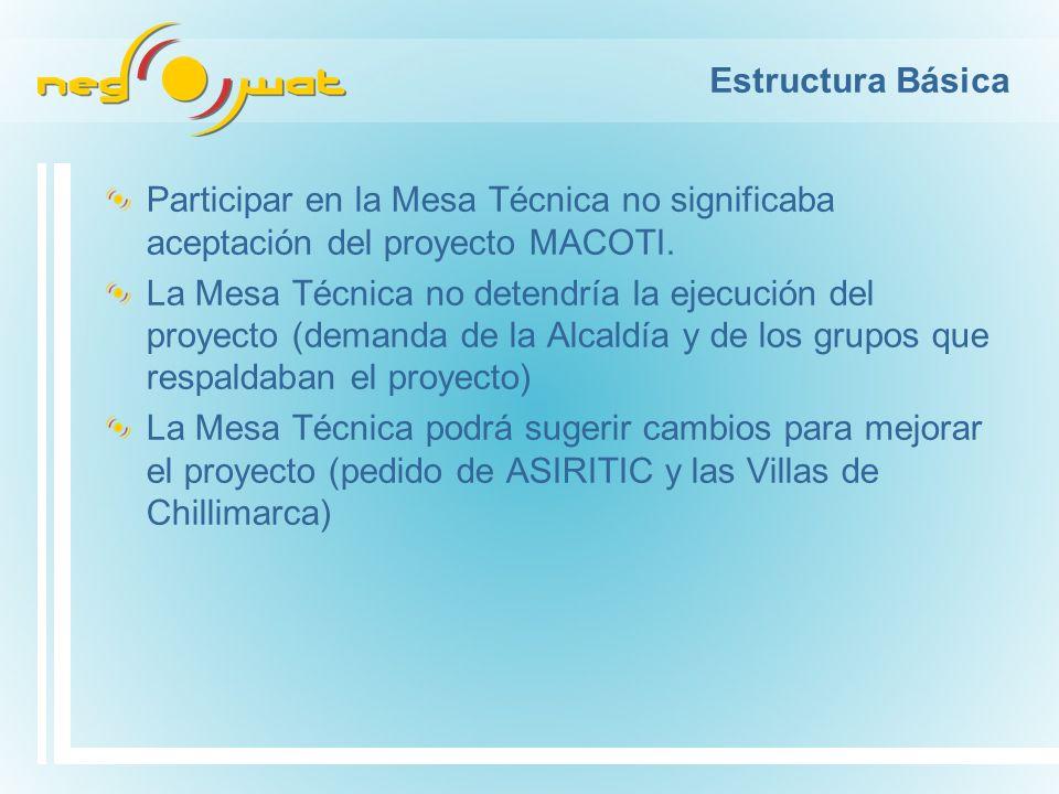 Estructura Básica Participar en la Mesa Técnica no significaba aceptación del proyecto MACOTI. La Mesa Técnica no detendría la ejecución del proyecto