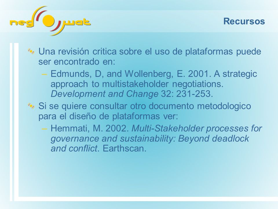 Recursos Una revisión critica sobre el uso de plataformas puede ser encontrado en: –Edmunds, D, and Wollenberg, E. 2001. A strategic approach to multi
