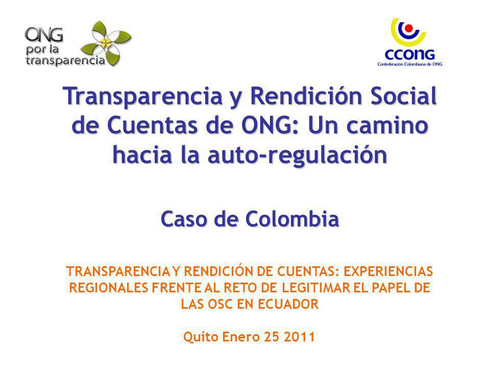 Transparencia y Rendición Social de Cuentas de ONG: Un camino hacia la auto-regulación Caso de Colombia TRANSPARENCIA Y RENDICIÓN DE CUENTAS: EXPERIEN