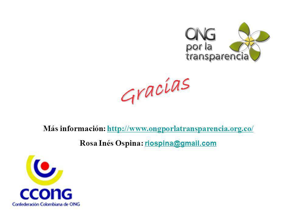 Gracias Más información: http://www.ongporlatransparencia.org.co/http://www.ongporlatransparencia.org.co/ Rosa Inés Ospina: riospina@gmail.com riospin