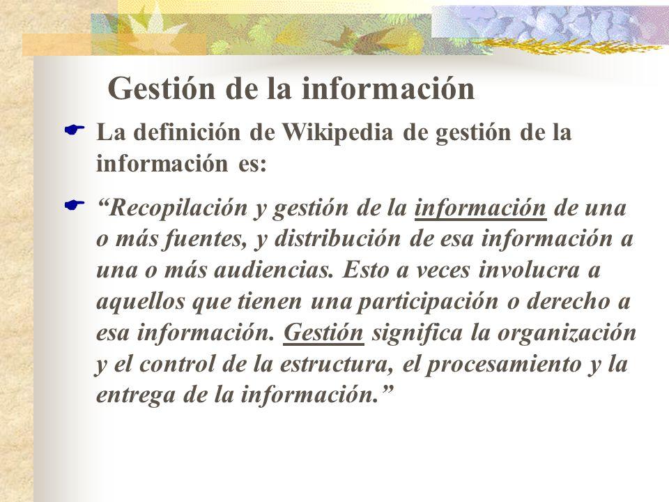 Gestión de la información La definición de Wikipedia de gestión de la información es: Recopilación y gestión de la información de una o más fuentes, y