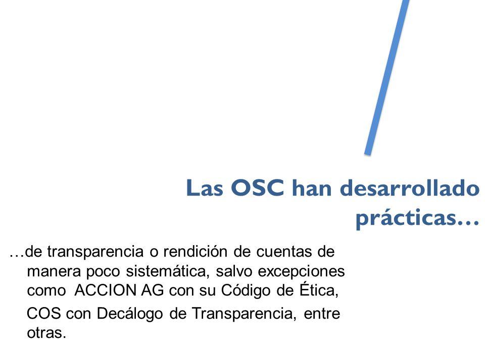 …de transparencia o rendición de cuentas de manera poco sistemática, salvo excepciones como ACCION AG con su Código de Ética, COS con Decálogo de Transparencia, entre otras.
