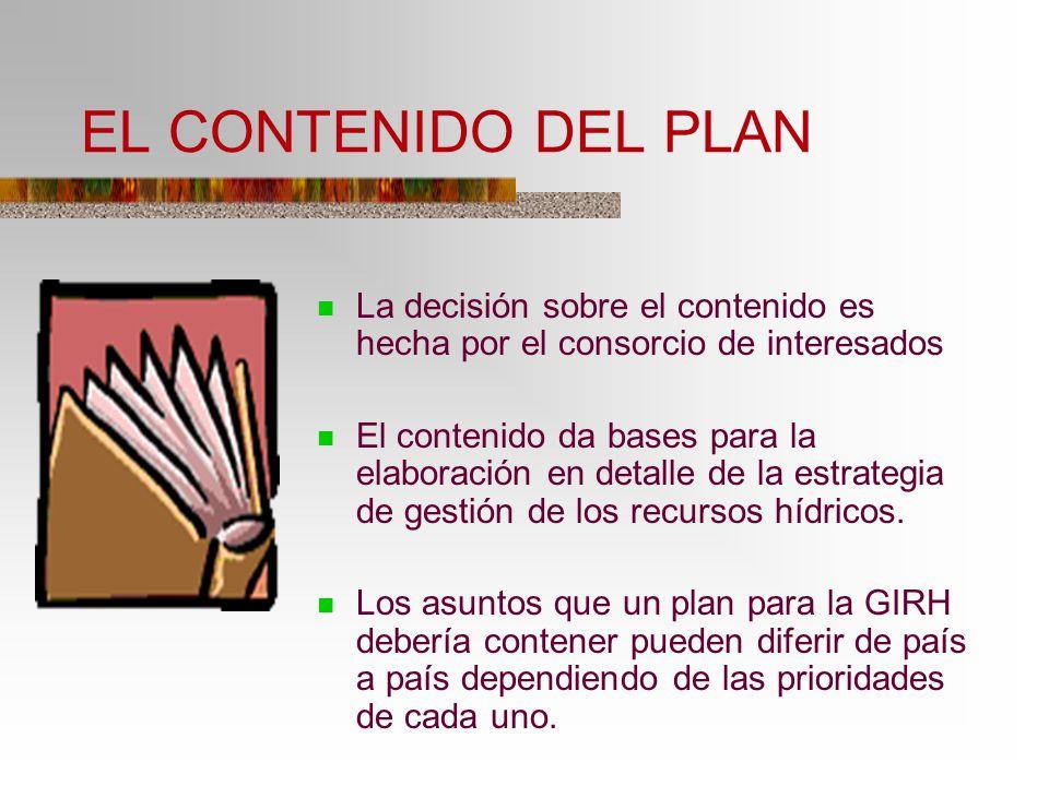 EL CONTENIDO DEL PLAN La decisión sobre el contenido es hecha por el consorcio de interesados El contenido da bases para la elaboración en detalle de