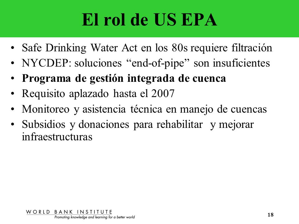 18 El rol de US EPA Safe Drinking Water Act en los 80s requiere filtración NYCDEP: soluciones end-of-pipe son insuficientes Programa de gestión integr