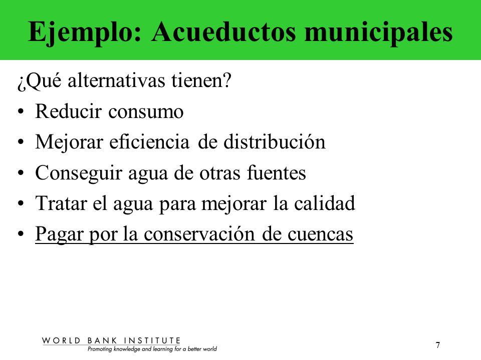 7 Ejemplo: Acueductos municipales ¿Qué alternativas tienen? Reducir consumo Mejorar eficiencia de distribución Conseguir agua de otras fuentes Tratar