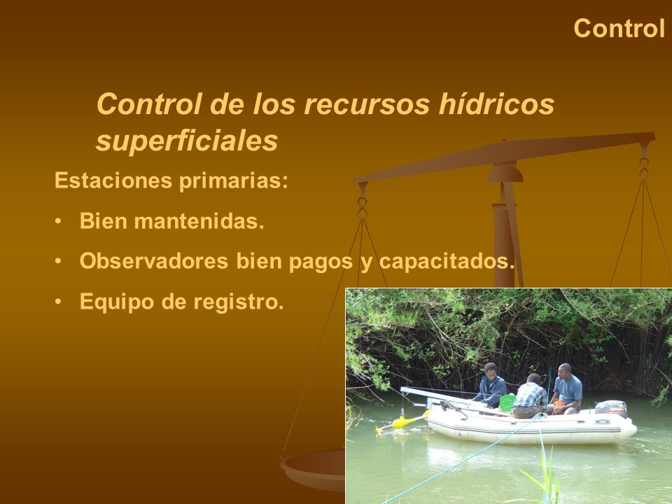 Control de los recursos hídricos superficiales Control Estaciones primarias: Bien mantenidas. Observadores bien pagos y capacitados. Equipo de registr