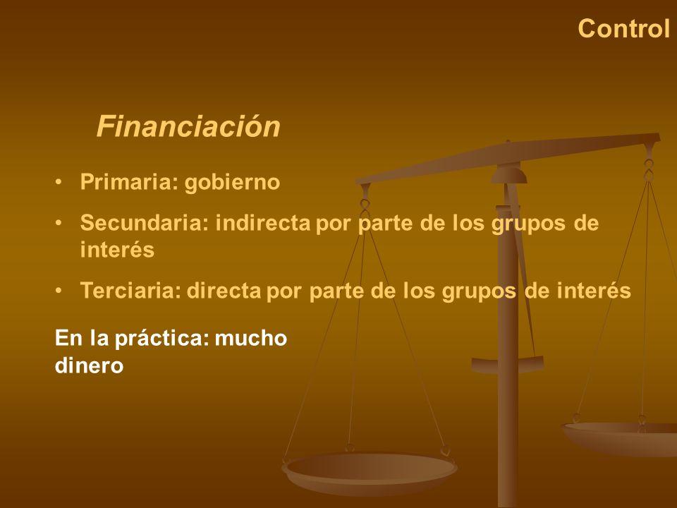 Financiación Control Primaria: gobierno Secundaria: indirecta por parte de los grupos de interés Terciaria: directa por parte de los grupos de interés