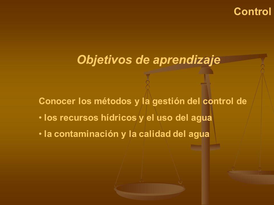 Conocer los métodos y la gestión del control de los recursos hídricos y el uso del agua la contaminación y la calidad del agua Objetivos de aprendizaj