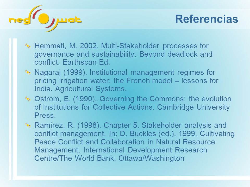 Referencias Hemmati, M. 2002. Multi-Stakeholder processes for governance and sustainability.
